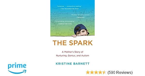 Nurturing Genius >> The Spark A Mother S Story Of Nurturing Genius And Autism