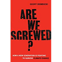 Are We Screwed?: How a New Generation is Fighting to Survive Climate Change