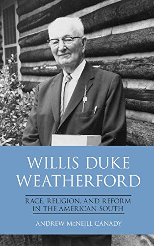 Willis Duke Weatherford: Race, Religion, and Reform in the American South (New Directions In Southern History)