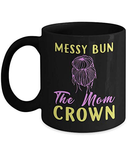 Messy Bun the MoM Crown Mug, Gift Idea for Women and Mother, Gift for Halloween, Gift for Christmas -