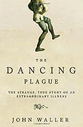 The Dancing Plague: The Strange, True Story of an Extraordinary Illness