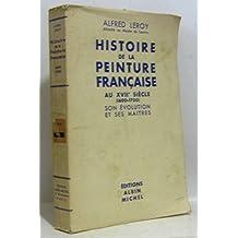 Histoire de la peinture française au XVIIe siècle (1600-1700), son évolution et ses maîtres