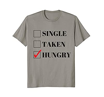 Single, Taken or Hungry Funny Valentines Day T-Shirt