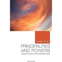 Principalities and Powers: Revising John Howard Yoder's Sociological Theology