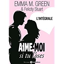Aime-moi si tu l'oses - l'intégrale (French Edition)