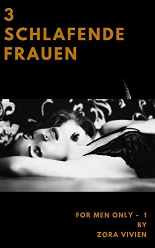 3 schlafende Frauen: Porno Kurzgeschichte (for men only 1) (German Edition) por Zora Vivien