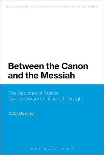 Between the Canon and the Messiah: The Structure of Faith in Contemporary Continental Thought (Bloomsbury Studies in Con