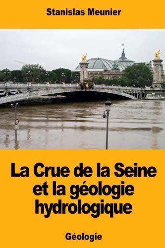 La Crue de la Seine et la géologie hydrologique (French Edition)