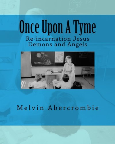 Download Once Upon A Tyme: Re-incarnation Jesus Demons and Angels pdf epub