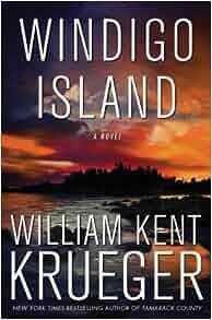 WINDIGO ISLAND ] } Krueger, William Kent ( AUTHOR ) Aug-19-2014 Hardcover: William Kent Krueger