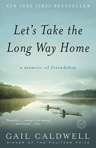 Let's Take the Long Way Home: A Memoir of Friendship by Random House Trade