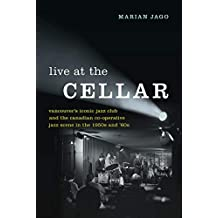 Live at The Cellar: Vancouver's Iconic Jazz Club and the Canadian Co-operative Jazz Scene in the 1950s and '60s