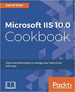 Book Microsoft IIS 10.0 Cookbook: Task-oriented recipes to manage your web server with ease