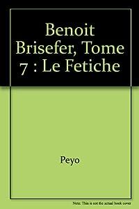 """Afficher """"Benoit brisefer-7- le fetiche"""""""