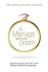 A Marriage Beyond The Dream: Experience More Than You Could Dream, Hope, or Imagine Kindle Edition
