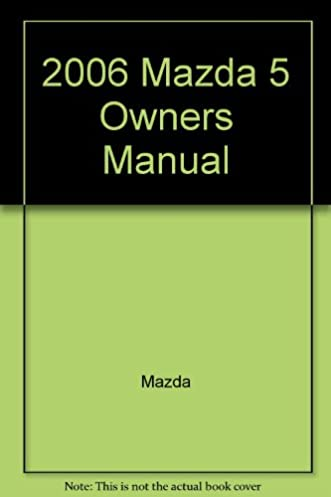 2006 mazda 5 owners manual mazda amazon com books rh amazon com 2006 mazda mx 5 service manual 2006 mazda miata mx-5 owners manual