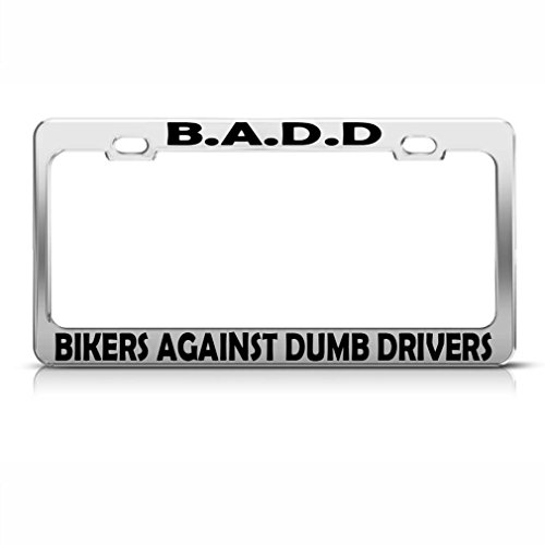 - Speedy Pros B A D D Bikers Against Dumb Drivers Chrome Metal License Plate Frame Tag Holder