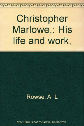Christopher Marlowe: His Life and Work