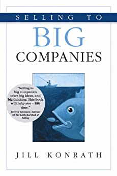 Selling to Big Companies by [Konrath, Jill]