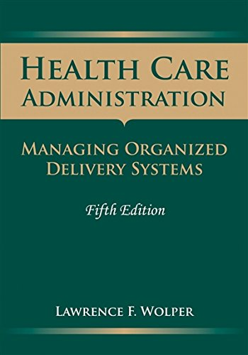 Health Care Administration  Managing Organized Delivery Systems  5Th Edition