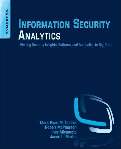 Information Security Analytics: Finding Security Insights, Patterns, and Anomalies in Big Data by imusti