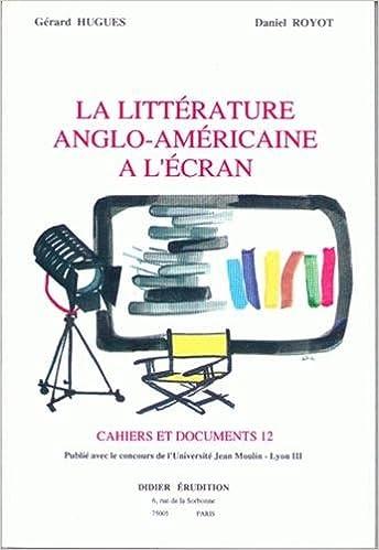 Lire en ligne La Littérature anglo-américaine à l'écran :. Colloque à Lyon epub pdf