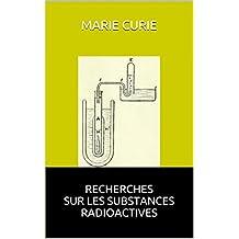 Recherches sur les substances radioactives - Marie Curie (French Edition)