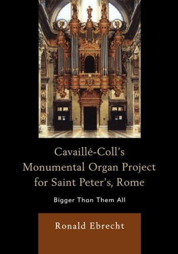 Cavaille-Coll's Monumental Organ Project For Saint Peter's, Rome: Bigger Than Them All