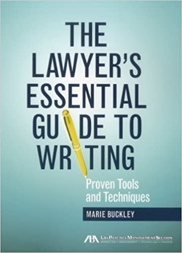 Book The Lawyer's Essential Guide to Writing: Proven Tools and Techniques April 16, 2012