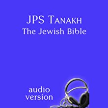 JPS Tanakh: The Jewish Bible, Audio Version Audiobook by The Jewish Publication Society Narrated by Michael Bernstein, Theodore Bikel, Bruce Feiler, Tovah Feldshuh, Norma Fire, Kathy Ford, Lisa Kirsch, Harold Kushner, MD Laufer