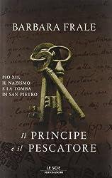 Il principe e il pescatore. Pio XII, il nazismo e la tomba di San Pietro