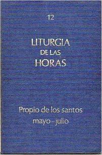 LITURGIA DE LAS HORAS. 12. PROPIO DE LOS SANTOS: MAYO-JULIO CON LOS PROPIOS DE ESPAÑA .: Amazon.es: Obra Nacional de la Buena Prensa, A. C.: Libros