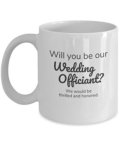 Wedding Officiant Mug - Proposal Mug - Will You Be? - Original Way to Ask Pastor | Reverend | Priest | Minister - Ceramic (11 oz)