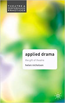 Applied Drama (Theatre and Performance Practices) by Nicholson, Helen (2005)