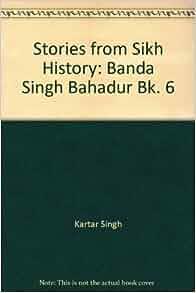 Stories from Sikh History: Banda Singh Bahadur Bk. 6: Kartar Singh, G