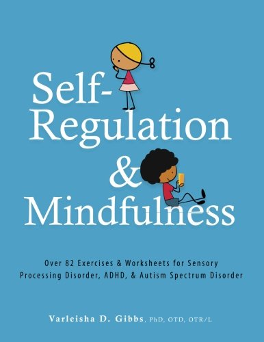 Self-Regulation and Mindfulness: Over 82 Exercises & Worksheets for Sensory Processing Disorder, ADHD, & Autism Spectrum Disorder (Medication For Oppositional Defiant Disorder In Children)