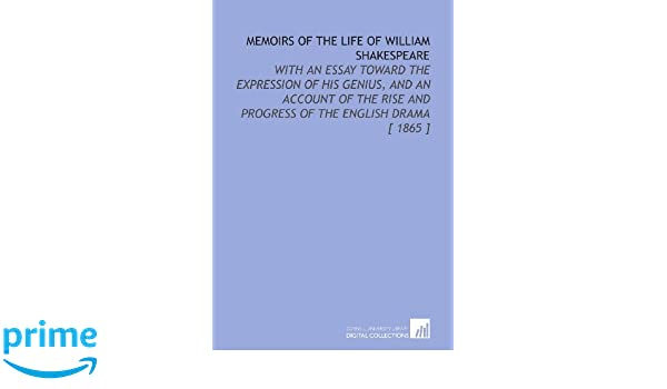 English Essay Outline Format Memoirs Of The Life Of William Shakespeare With An Essay Toward The  Expression Of His Genius And An Account Of The Rise And Progress Of The  English Drama  Computer Science Essay also University English Essay Memoirs Of The Life Of William Shakespeare With An Essay Toward The  Argumentative Essay Proposal