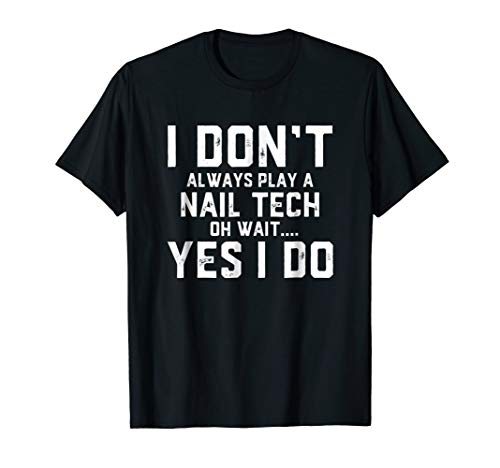 Nail Tech Shirt - Funny Nail Technician Beauty Salon Gifts -