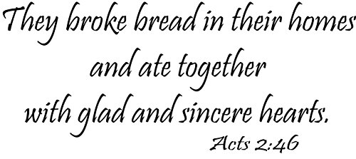 Acts 2:46 (CV Option 4) Wall Decal, They broke bread in their homes and ate together with glad and sincere hearts, Creation Vinyls (Decal Option)