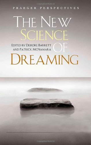 The New Science of Dreaming [3 volumes] (Praeger Perspectives)