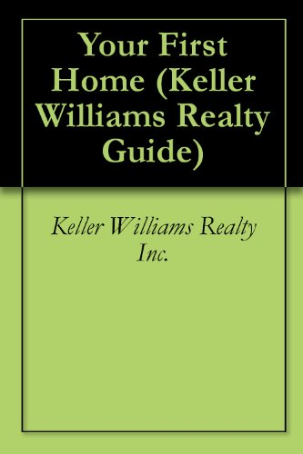 Your First Home (Keller Williams Realty Guide Book 1)