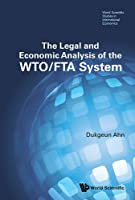 The Legal and Economic Analysis of the Wto/Fta System Front Cover