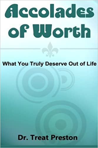Book Accolades of Worth: What You Truly Deserve Out of Life by Dr. Treat Preston (2014-06-06)