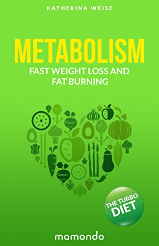 Metabolism: The Turbo Diet. Fast Weight Loss And Fat Burning (FREE e-book included) (Metabolism, Metabolism Diet, Metabolism Boosting, Fat Burning)