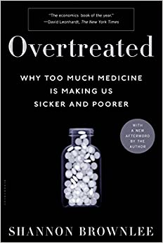 Overtreated: Why Too Much Medicine Is Making Us Sicker And Poorer por Shannon Brownlee epub