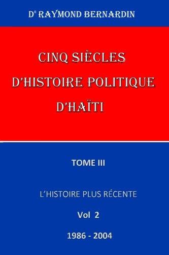 Cinq Siecles d'Histoire Politique d'Haiti Tome III Vol 2 (French Edition)