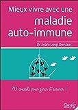 Mieux vivre avec une maladie auto-immune - 70 conseils pour gérer et assurer !