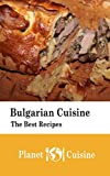 Bulgarian Cuisine: The Best Recipes