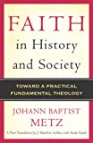 Faith in History and Society: Toward a Practical Fundamental Theology