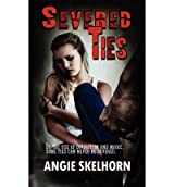 [ Severed Ties ] By Skelhorn, Angie ( Author ) [ 2012 ) [ Paperback ]